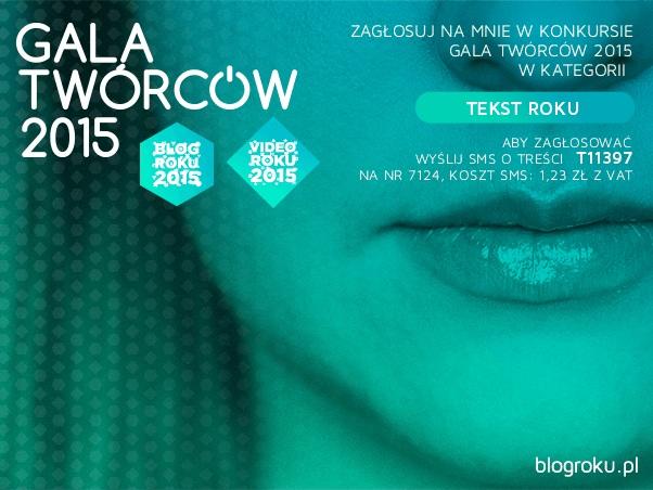 """Zagłosuj na mnie w konkursie Gala Twórców 2015 w kategorii """"Tekst roku"""""""